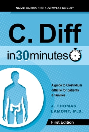 C. Diff In 30 Minutes A guide to Clostridium difficile for patients and families