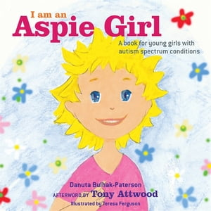 I am an Aspie Girl A book for young girls with autism spectrum conditions