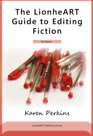 The LionheART Guide to Editing Fiction: UK Edition