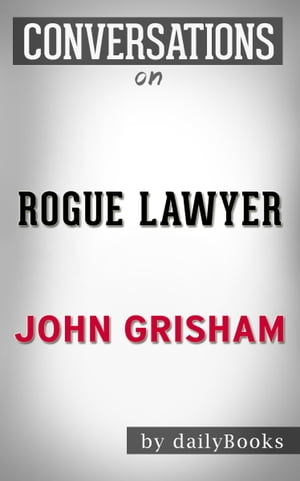 Rogue Lawyer: A Novel By John Grisham | Conversation Starters