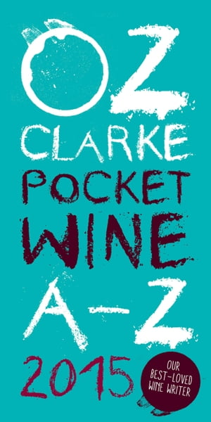 Oz Clarke Pocket Wine Book 2015 7500 Wines,  4000 Producers,  Vintage Charts,  Wine and Food