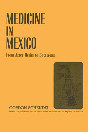 Medicine in Mexico From Aztec Herbs to Betatrons