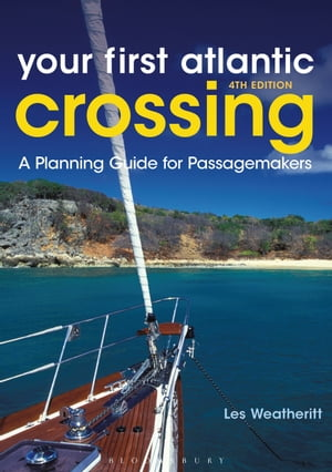 Your First Atlantic Crossing 4th edition A Planning Guide for Passagemakers