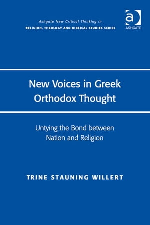 New Voices in Greek Orthodox Thought Untying the Bond between Nation and Religion