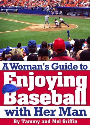A Woman Guide to Enjoying Baseball With Her Man