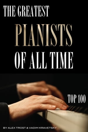 The Greatest Pianists of All Time: Top 100