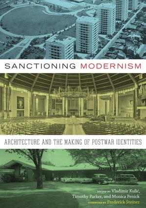 Sanctioning Modernism Architecture and the Making of Postwar Identities