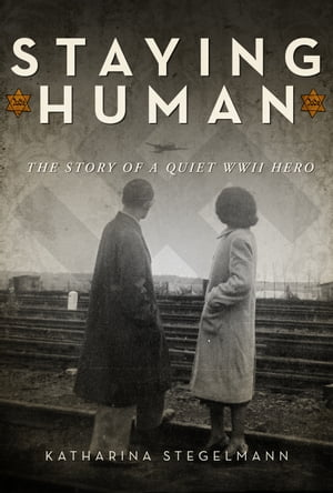 Staying Human The Story of a Quiet WWII Hero