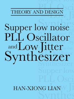 Supper low noise PLL Oscillator and Low Jitter Synthesizer Theory and Design