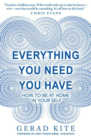 Everything You Need You Have How to be at Home in Your Self