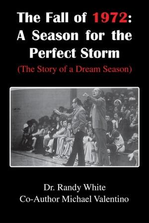 The Fall of 1972: A Season for the Perfect Storm (The Story of a Dream Season)