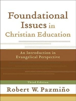 Foundational Issues in Christian Education An Introduction in Evangelical Perspective