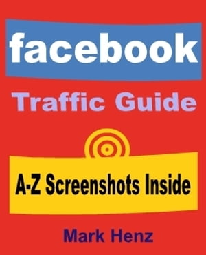Facebook Traffic Guide All In One Guide For Getting Traffic Via Facebook