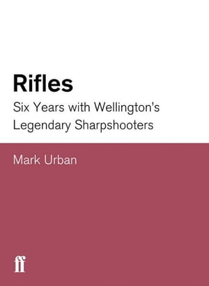 Rifles Six Years with Wellington's Legendary Sharpshooters
