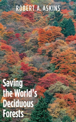 Saving the World's Deciduous Forests Ecological Perspectives from East Asia,  North America,  and Europe