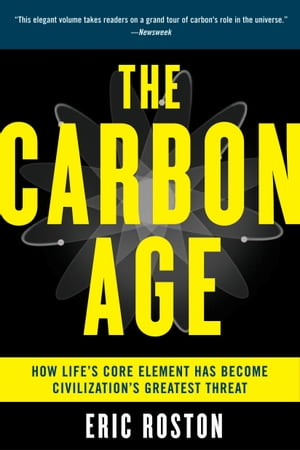 The Carbon Age How Life's Core Element Has Become Civilization's Greatest Threat