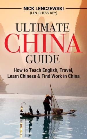 Ultimate China Guide: How to Teach English, Travel, Learn Chinese, & Find Work in China
