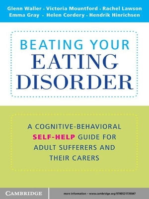 Beating Your Eating Disorder A Cognitive-Behavioral Self-Help Guide for Adult Sufferers and their Carers
