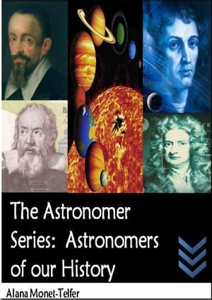 The Astronomer Series: Astronomers of our History