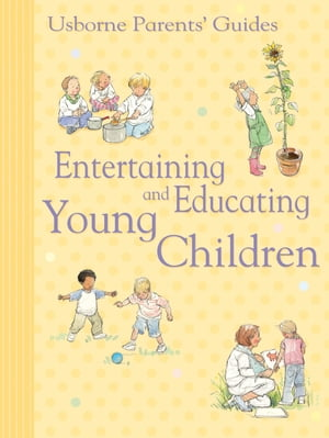 Entertaining and Educating Young Children: Usborne Parents' Guides