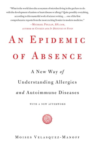 An Epidemic of Absence A New Way of Understanding Allergies and Autoimmune Diseases