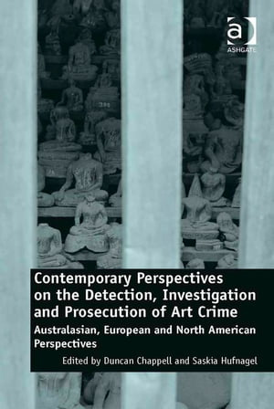 Contemporary Perspectives on the Detection,  Investigation and Prosecution of Art Crime Australasian,  European and North American Perspectives