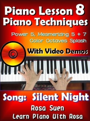 "Piano Lesson #8 - Piano Techniques - Power & Mesmirizing 5 + 7,  Color Octaves Splash with Video Demos to ""Silent Night"" Learn Piano With Rosa"