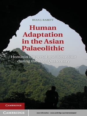 Human Adaptation in the Asian Palaeolithic Hominin Dispersal and Behaviour during the Late Quaternary