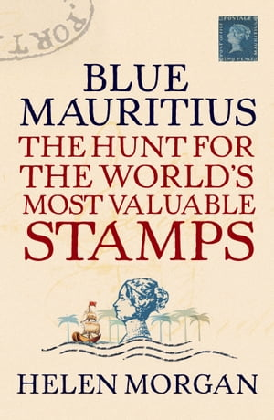 Blue Mauritius The Hunt for the World's Most Valuable Stamps