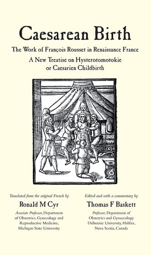 Caesarean Birth The Work of Fran�ois Rousset in Renaissance France - A New Treatise on Hysterotomotokie or Caesarian Childbirth