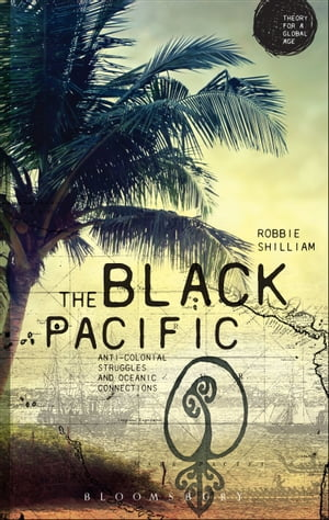 The Black Pacific Anti-Colonial Struggles and Oceanic Connections
