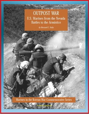 Marines in the Korean War Commemorative Series: Outpost War - U.S. Marines from the Nevada Battles to the Armistice
