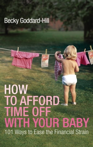 How to Afford Time Off with your Baby 101 Ways to Ease the Financial Strain