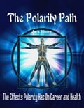 online magazine -  The Polarity Path - The Effects Polarity Has On Career and Health