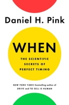 When: The Scientific Secrets of Perfect Timing Cover Image