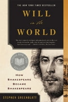 Will in the World: How Shakespeare Became Shakespeare Cover Image