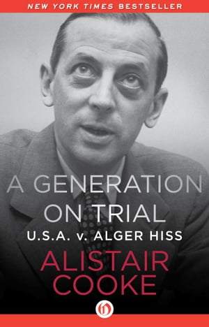 A Generation on Trial U.S.A. v. Alger Hiss