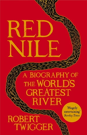 Red Nile The Biography of the World?s Greatest River