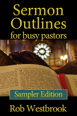 Sermon Outlines for Busy Pastors: Sampler Edition 10 Complete Outlines for All Occasions