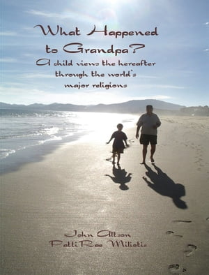 What Happened to Grandpa? A child views the hereafter through the world's major religions