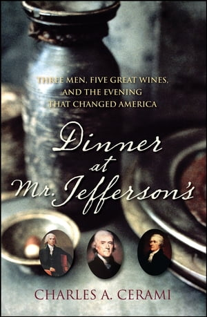 Dinner at Mr. Jefferson's Three Men, Five Great Wines, and the Evening That Changed America