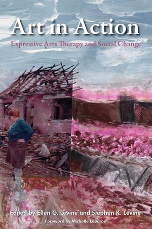 Art in Action Expressive Arts Therapy and Social Change