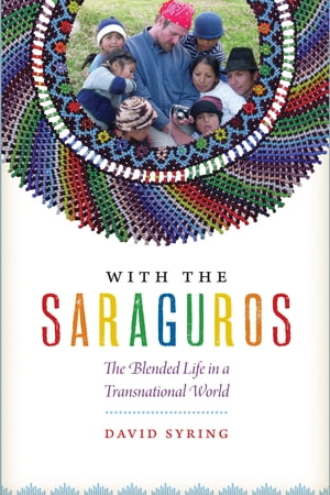 With the Saraguros The Blended Life in a Transnational World