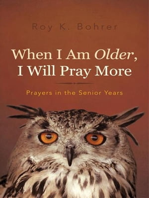 When I Am Older,  I Will Pray More Prayers in the Senior Years