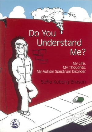 Do You Understand Me? My Life,  My Thoughts,  My Autism Spectrum Disorder