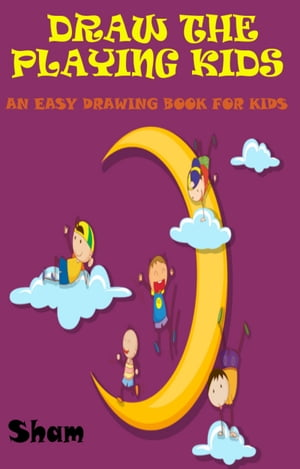 Draw The Playing Kids: An Easy Drawing Book For Kids