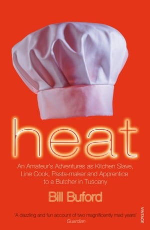 Heat An Amateur?s Adventures as Kitchen Slave,  Line Cook,  Pasta-maker and Apprentice to a Butcher in Tuscany