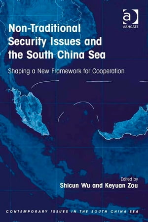 Non-Traditional Security Issues and the South China Sea Shaping a New Framework for Cooperation