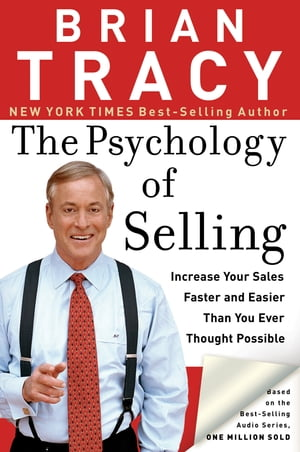 The Psychology of Selling Increase Your Sales Faster and Easier Than You Ever Thought Possible