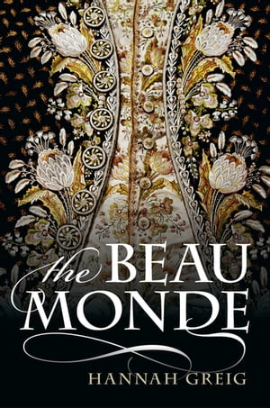 The Beau Monde: Fashionable Society in Georgian London Fashionable Society in Georgian London